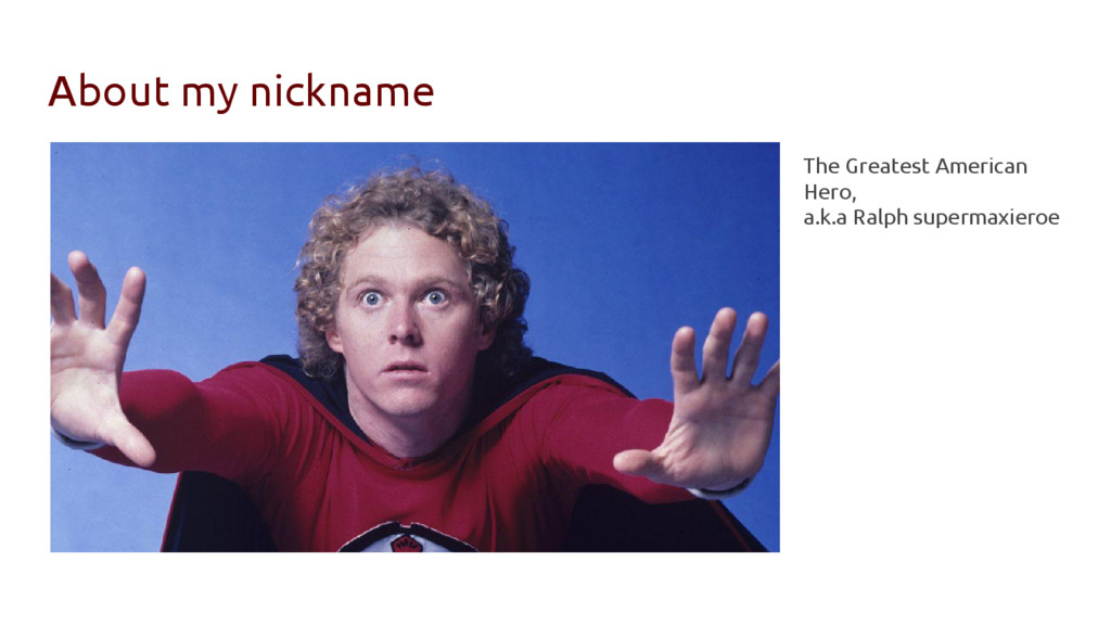 About my nickname The Greatest American Hero, a...