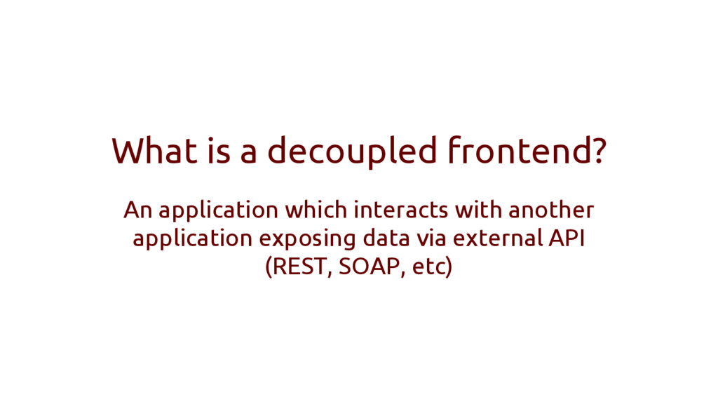 What is a decoupled frontend? An application wh...