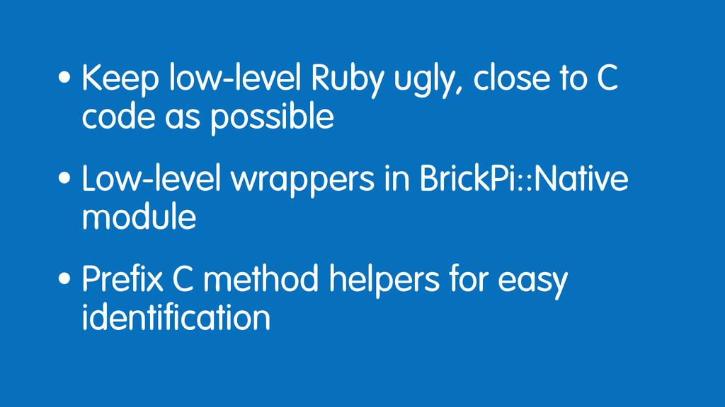 • Keep low-level Ruby ugly, close to C code as ...