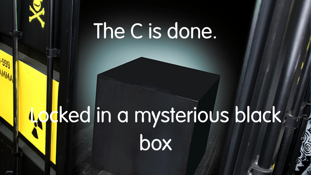 The C is done. Locked in a mysterious black box