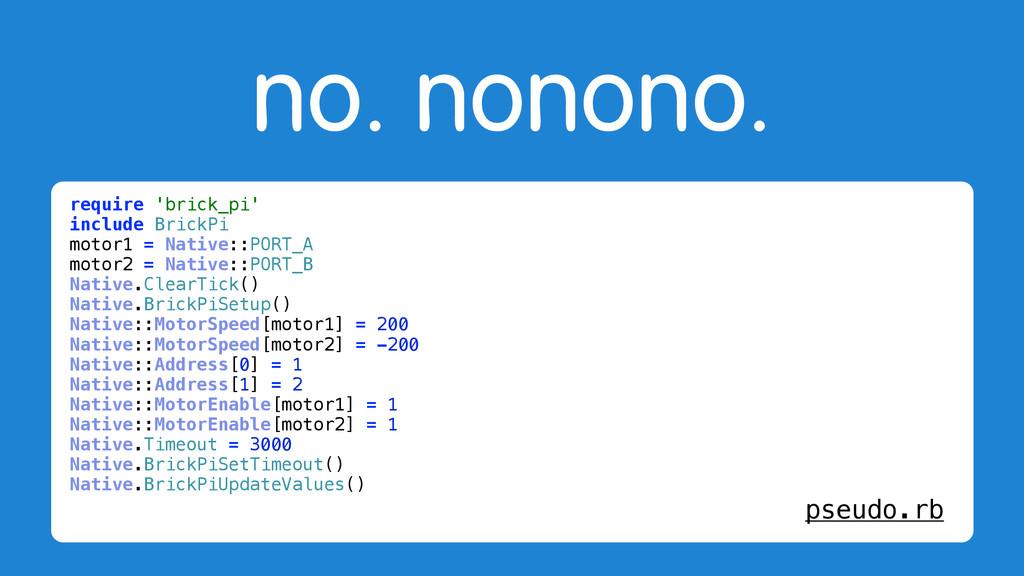 no. nonono. require 'brick_pi' include BrickPi ...