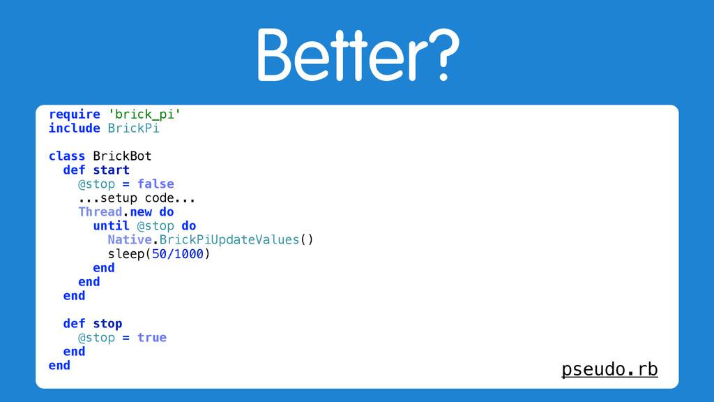Better? require 'brick_pi' include BrickPi clas...