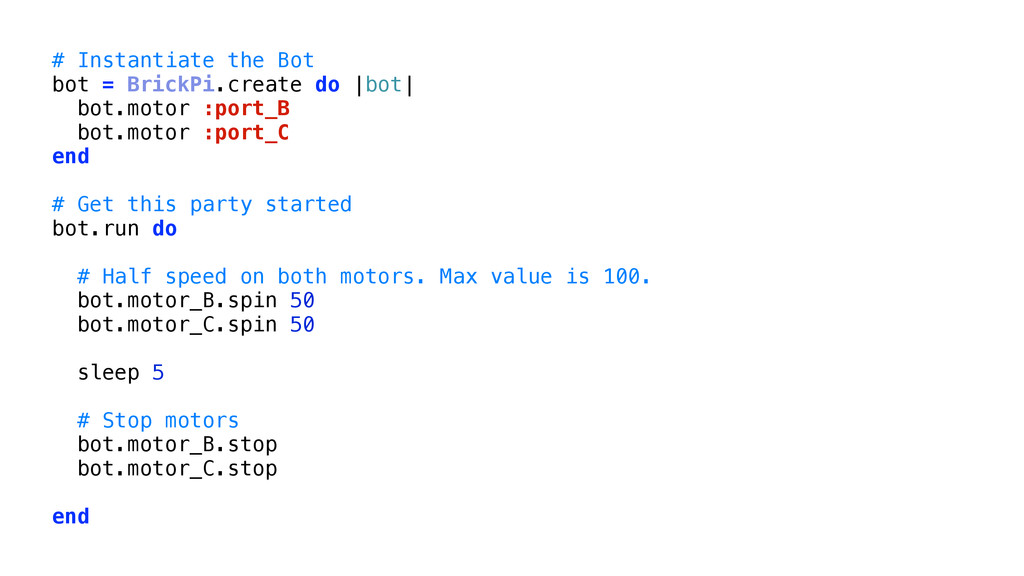 # Instantiate the Bot bot = BrickPi.create do  ...