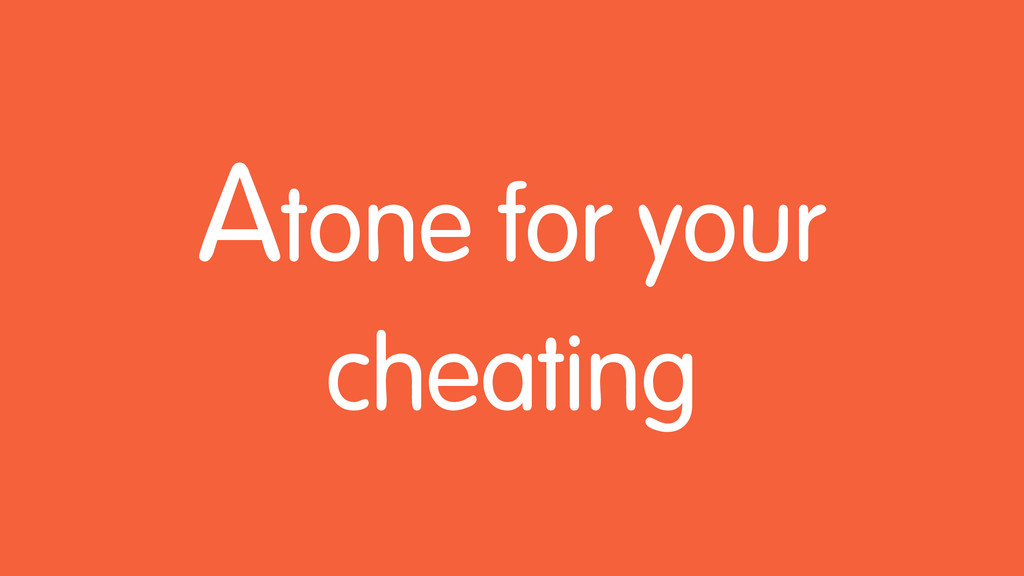 Atone for your cheating