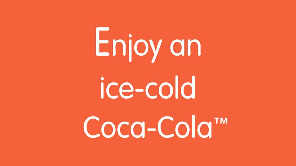 Enjoy an ice-cold Coca-Cola™