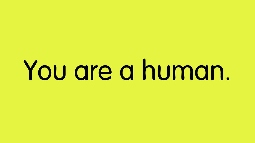 You are a human.