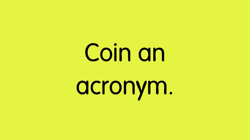 Coin an acronym.