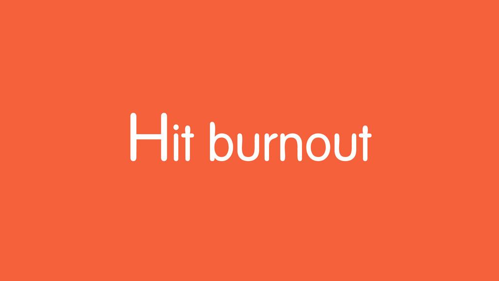 Hit burnout