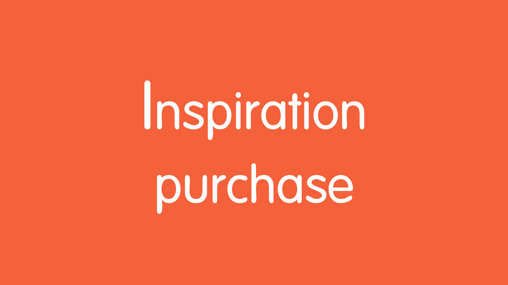 Inspiration purchase