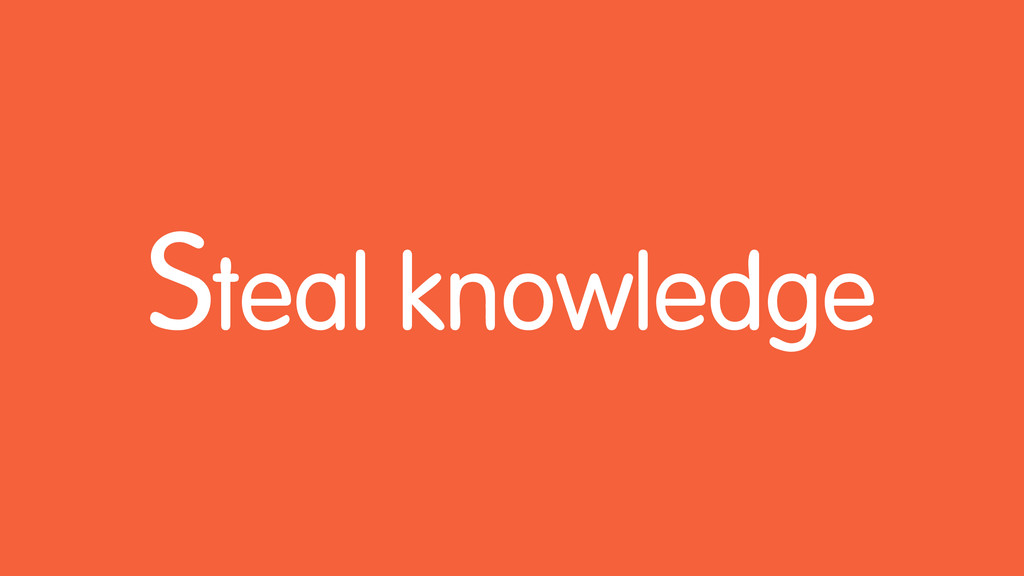 Steal knowledge