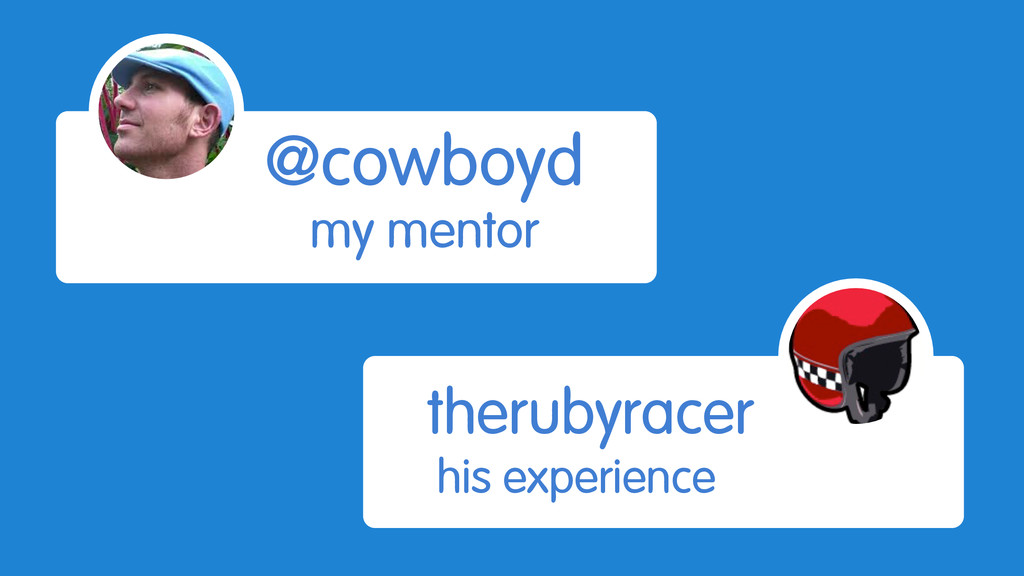 @cowboyd my mentor therubyracer his experience