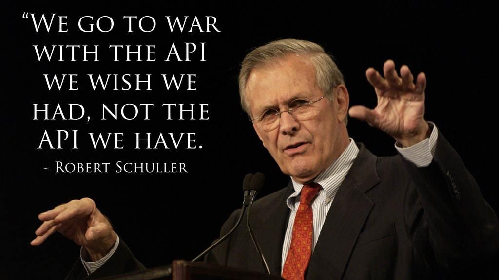 """""""We go to war with the API we wish we had, not ..."""
