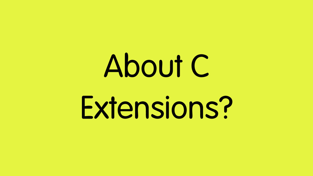 About C Extensions?