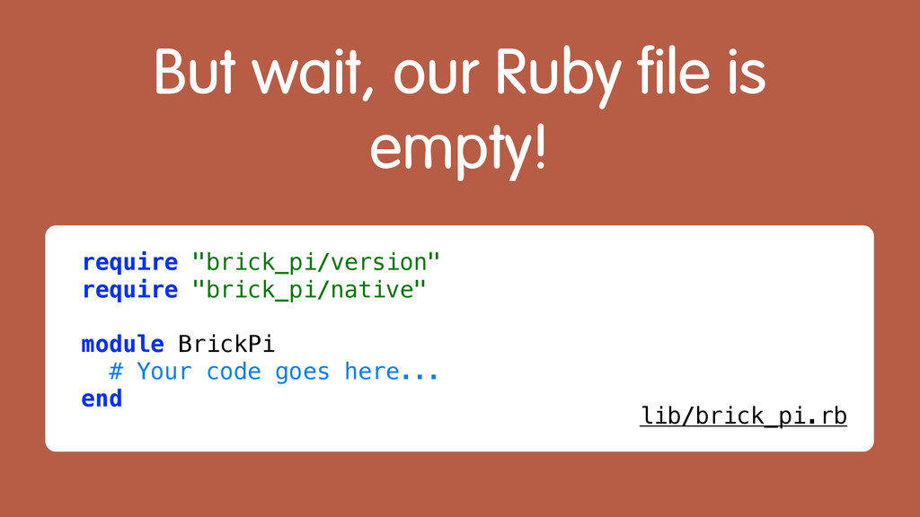 """But wait, our Ruby file is empty! require """"bric..."""