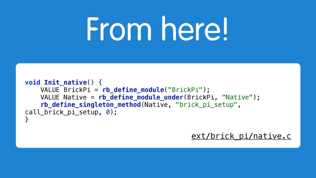 From here! void Init_native() { VALUE BrickPi =...