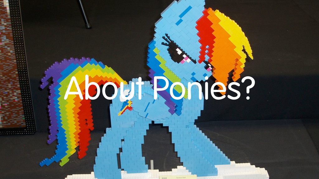 About Ponies?