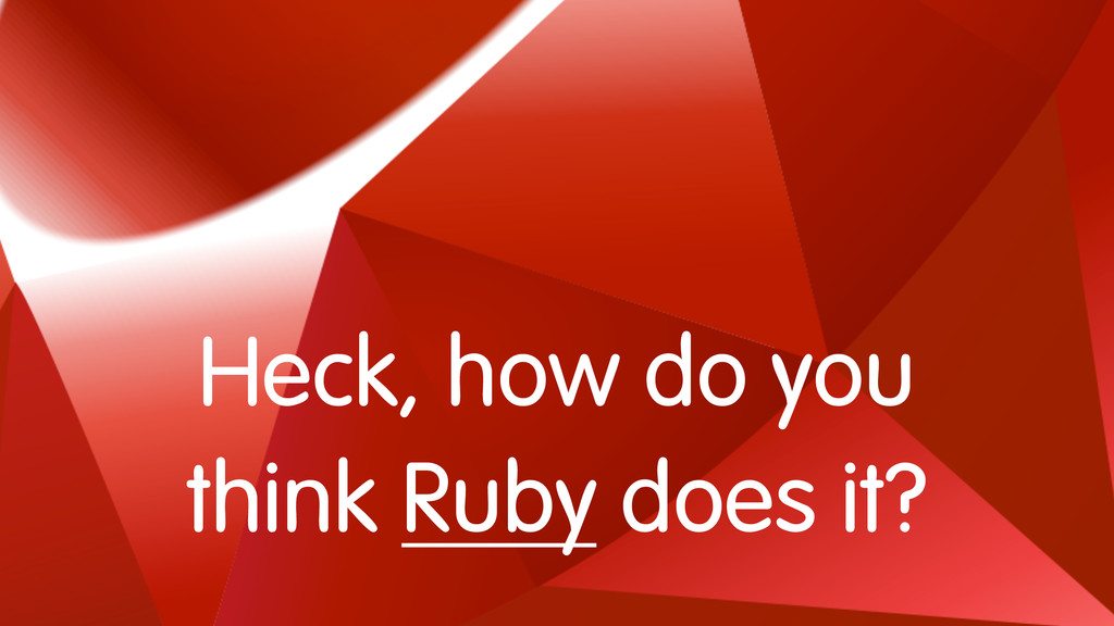 Heck, how do you think Ruby does it?