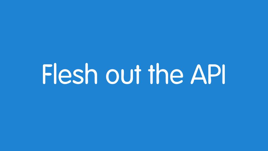 Flesh out the API