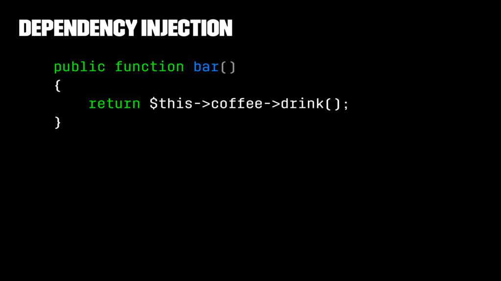 Dependency Injection public function bar() { re...