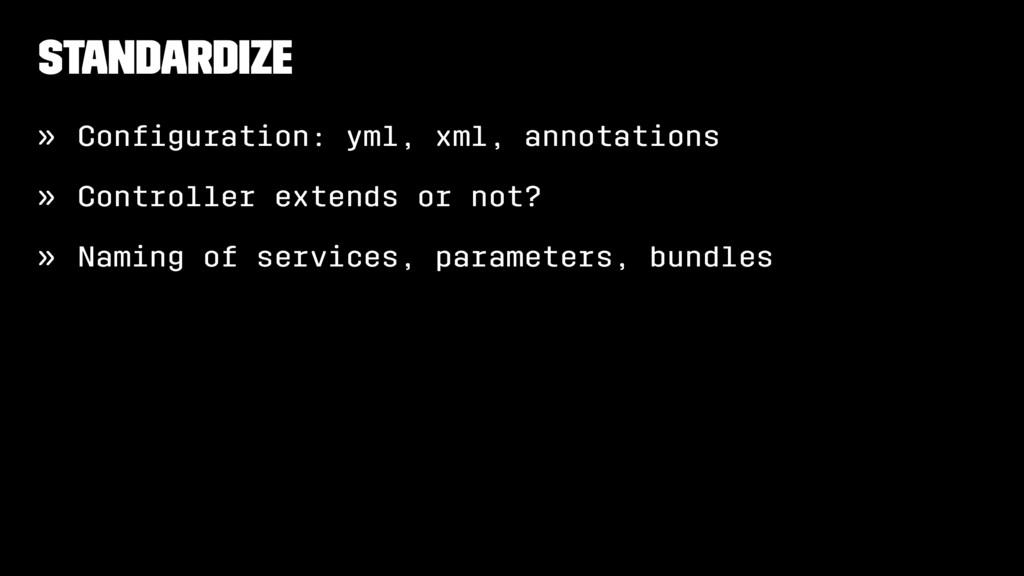 Standardize » Configuration: yml, xml, annotatio...