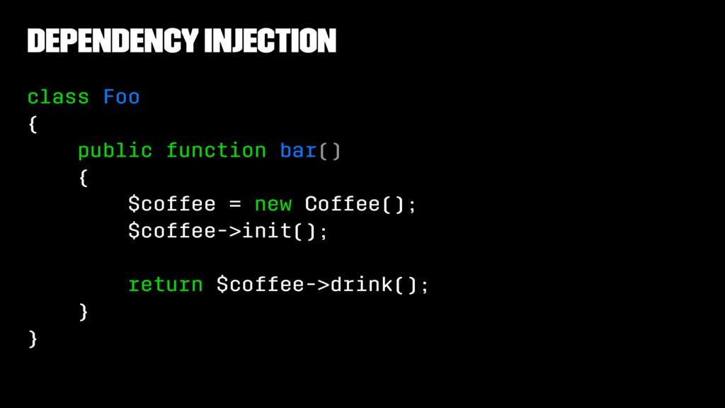 Dependency Injection class Foo { public functio...