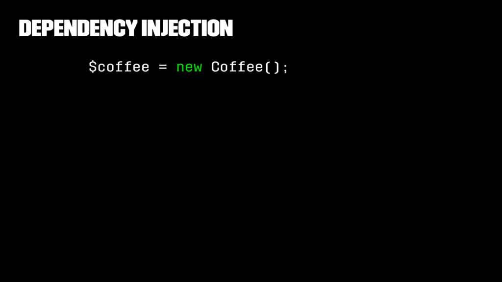 Dependency Injection $coffee = new Coffee();