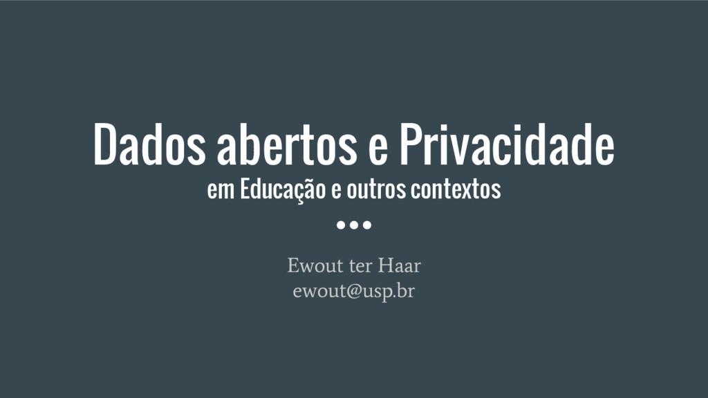 Dados abertos e Privacidade em Educação e outro...