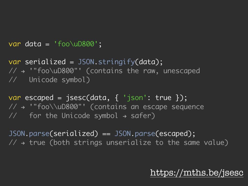 var data = 'foo\uD800'; var serialized = JSON.s...