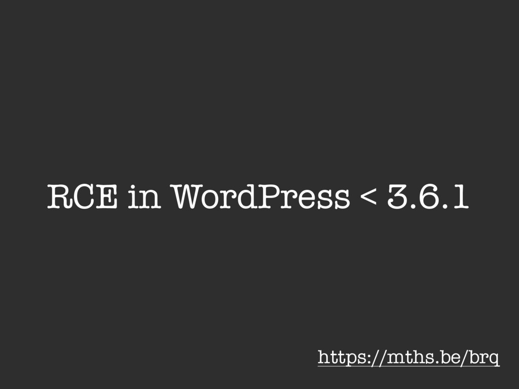 RCE in WordPress < 3.6.1 https://mths.be/brq