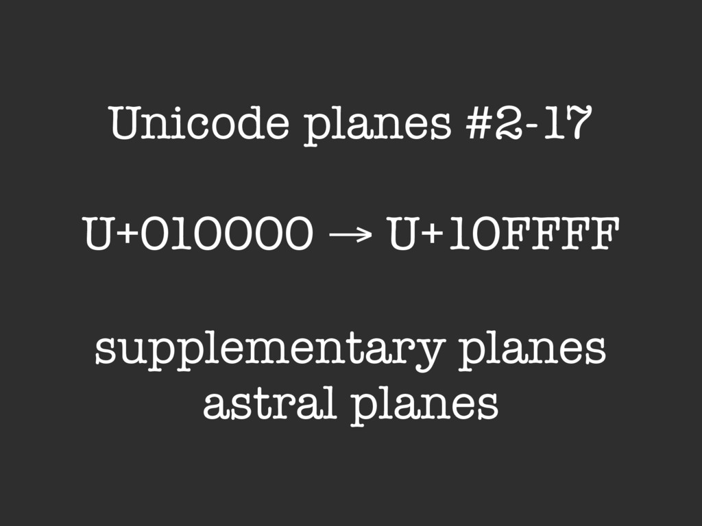 Unicode planes #2-17 U+010000 → U+10FFFF supple...