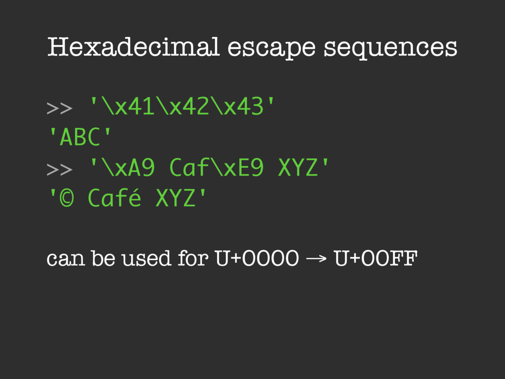 Hexadecimal escape sequences >> '\x41\x42\x43' ...