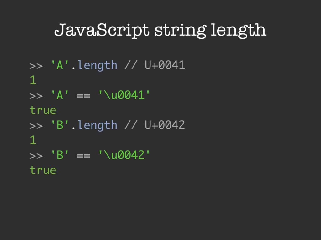 JavaScript string length >> 'A'.length // U+004...