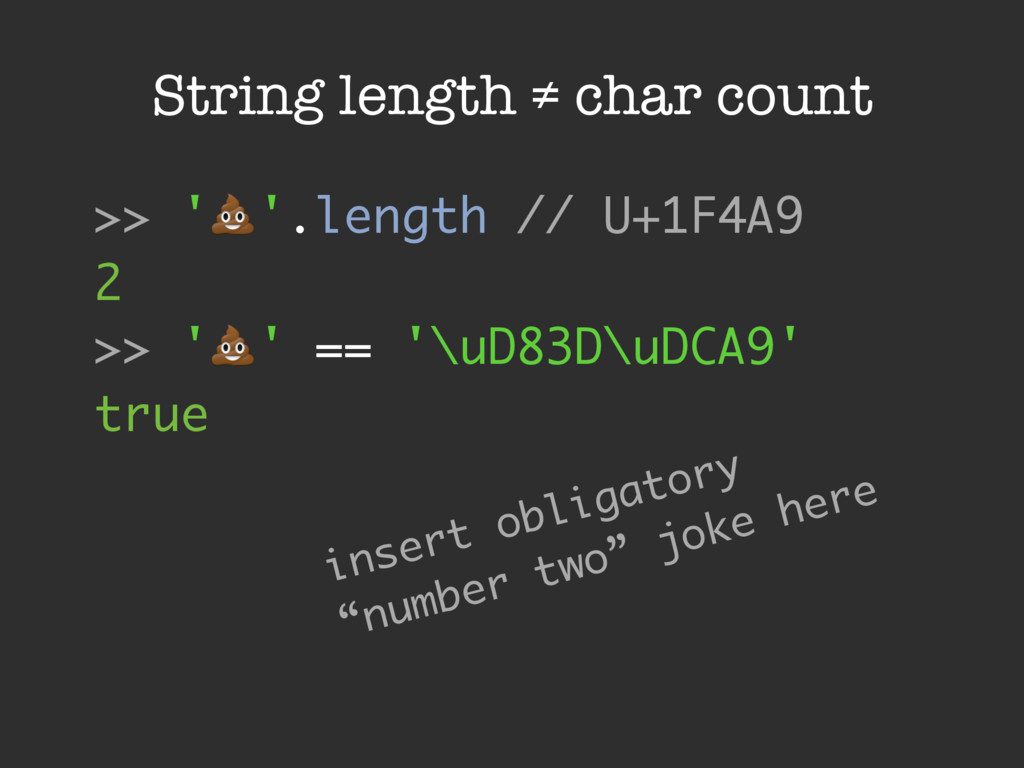 String length ≠ char count >> '!'.length // U+1...