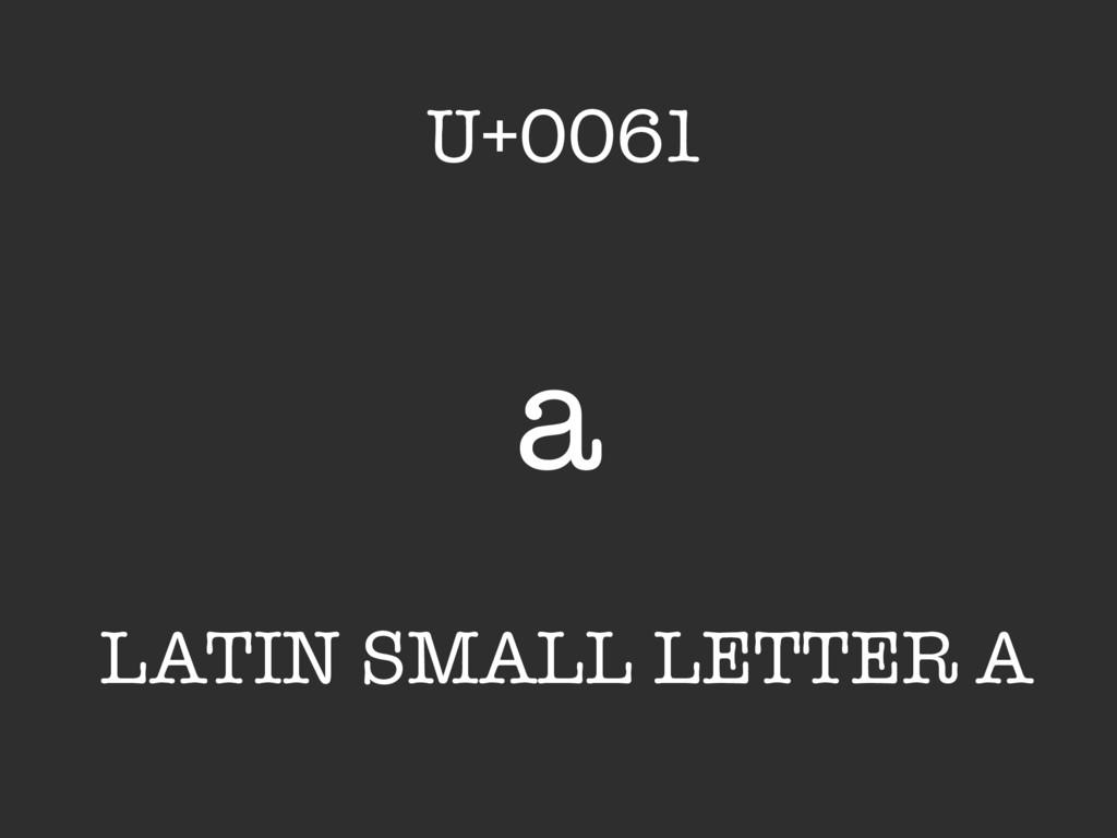 a LATIN SMALL LETTER A U+0061