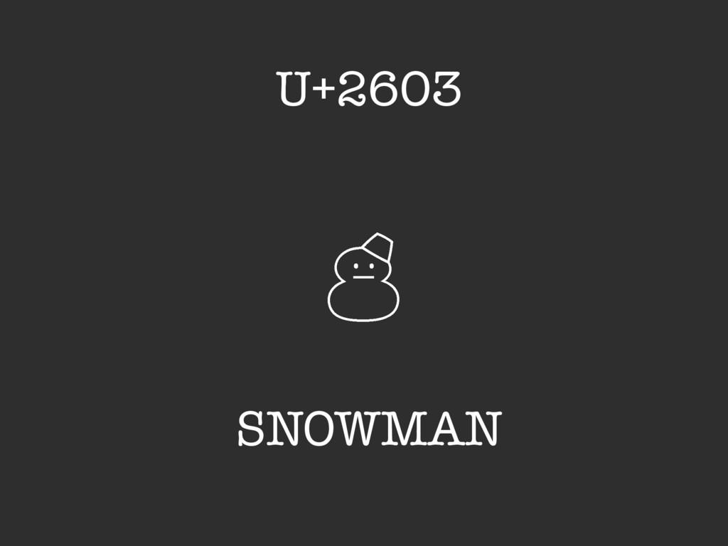 ' SNOWMAN U+2603
