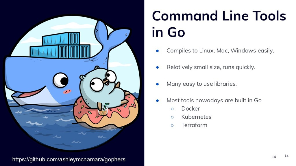 14 14 Command Line Tools in Go ● Compiles to Li...