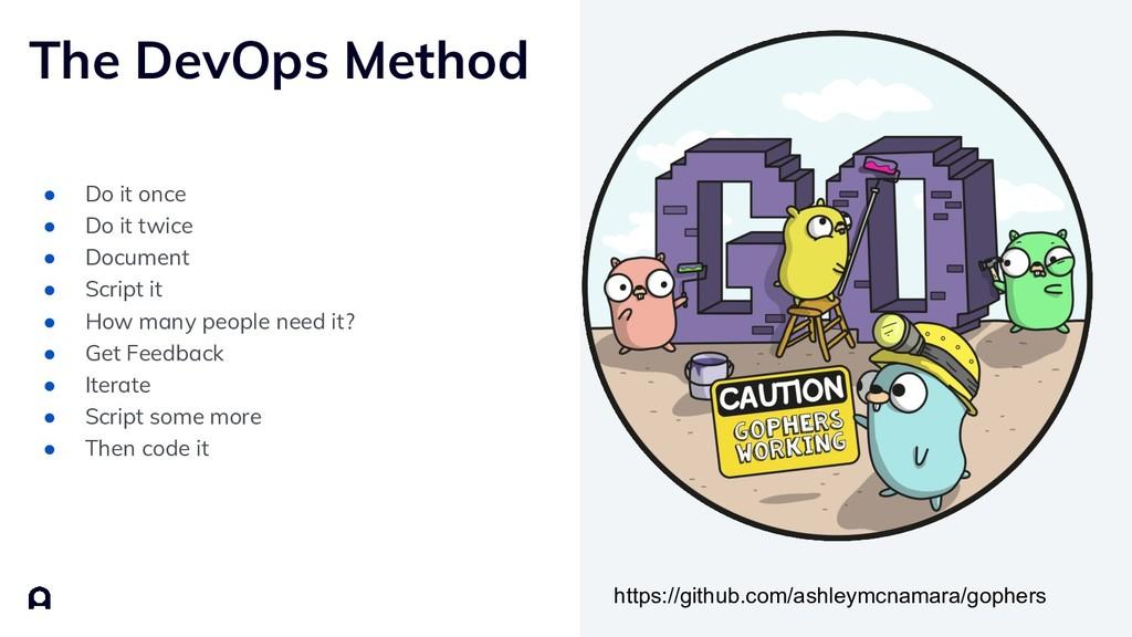 The DevOps Method ● Do it once ● Do it twice ● ...