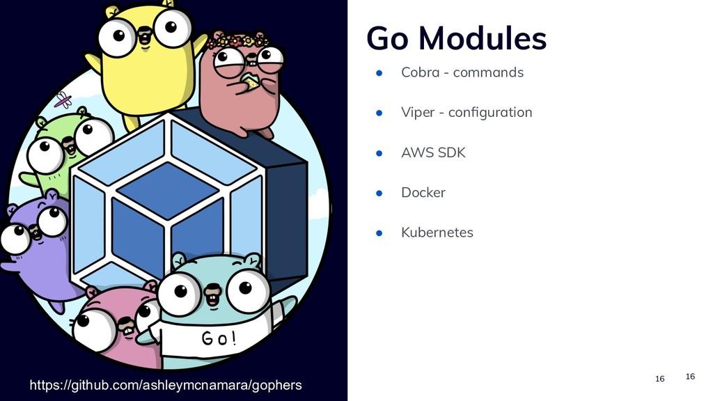 16 16 Go Modules ● Cobra - commands ● Viper - c...