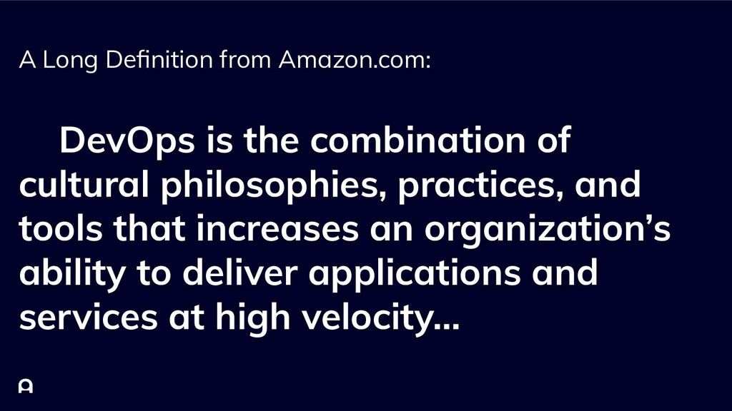 A Long Definition from Amazon.com: DevOps is the...