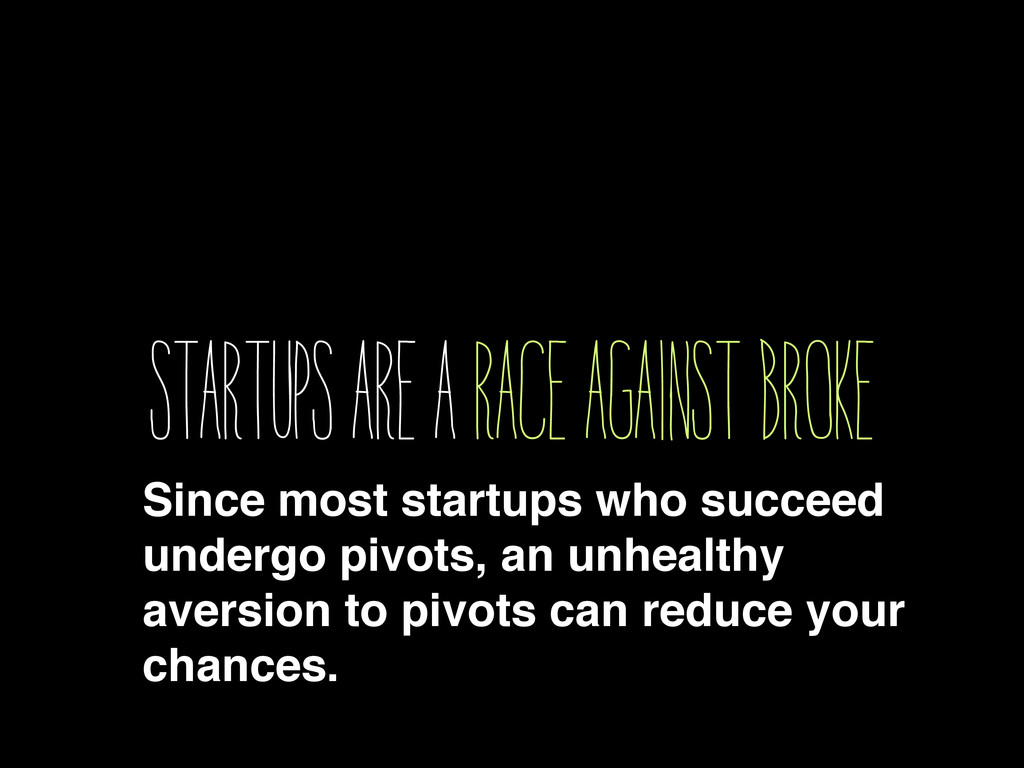 STARTUPS ARE A RACE AGAINST BROKE Since most st...