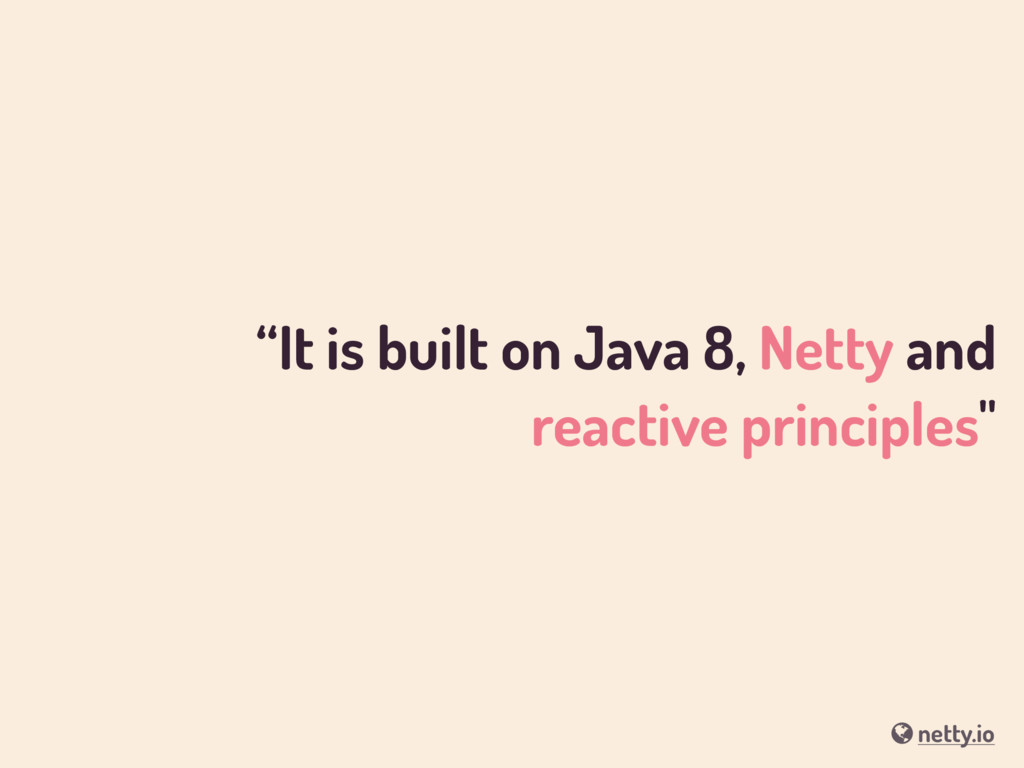"""""""It is built on Java 8, Netty and reactive prin..."""