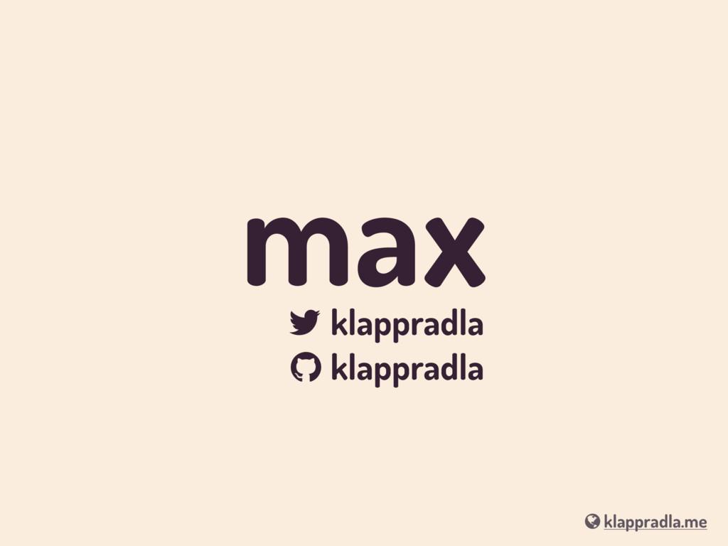 "max ! klappradla "" klappradla # klappradla.me"