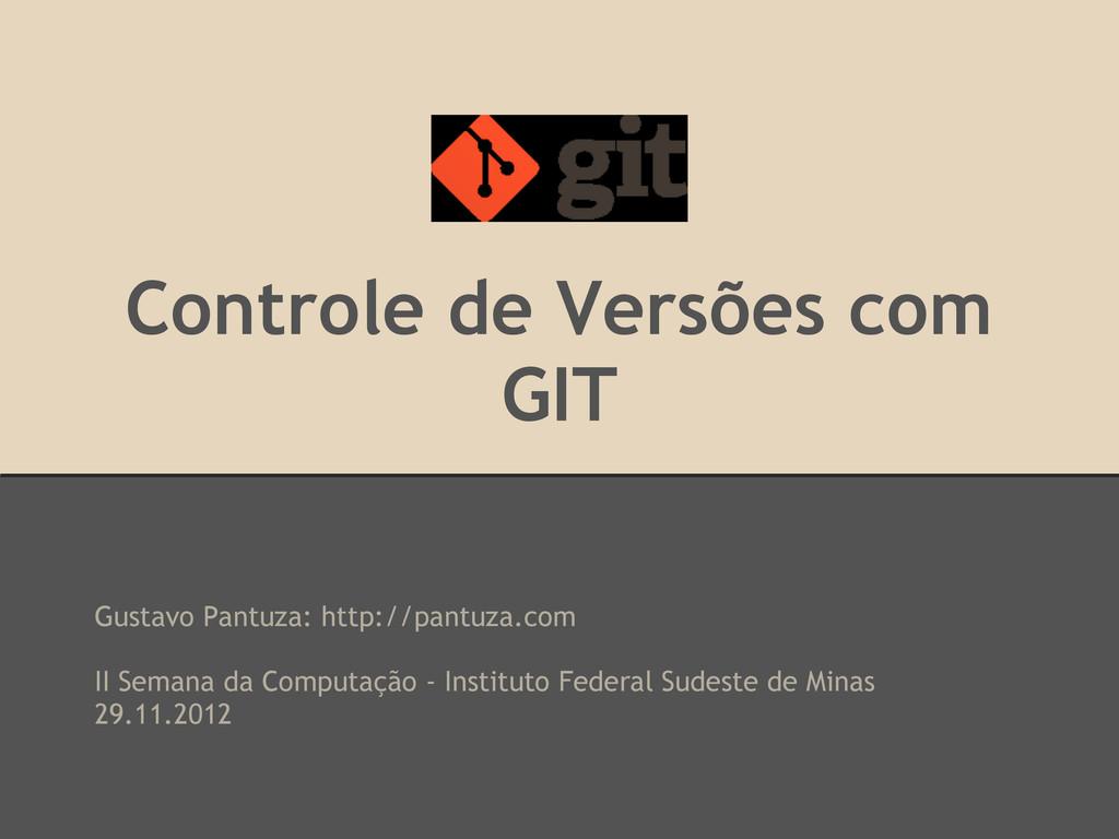 Controle de Versões com GIT Gustavo Pantuza: ht...