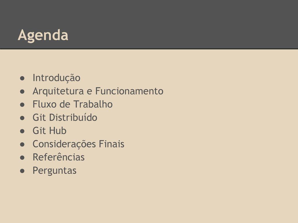Agenda ● Introdução ● Arquitetura e Funcionamen...