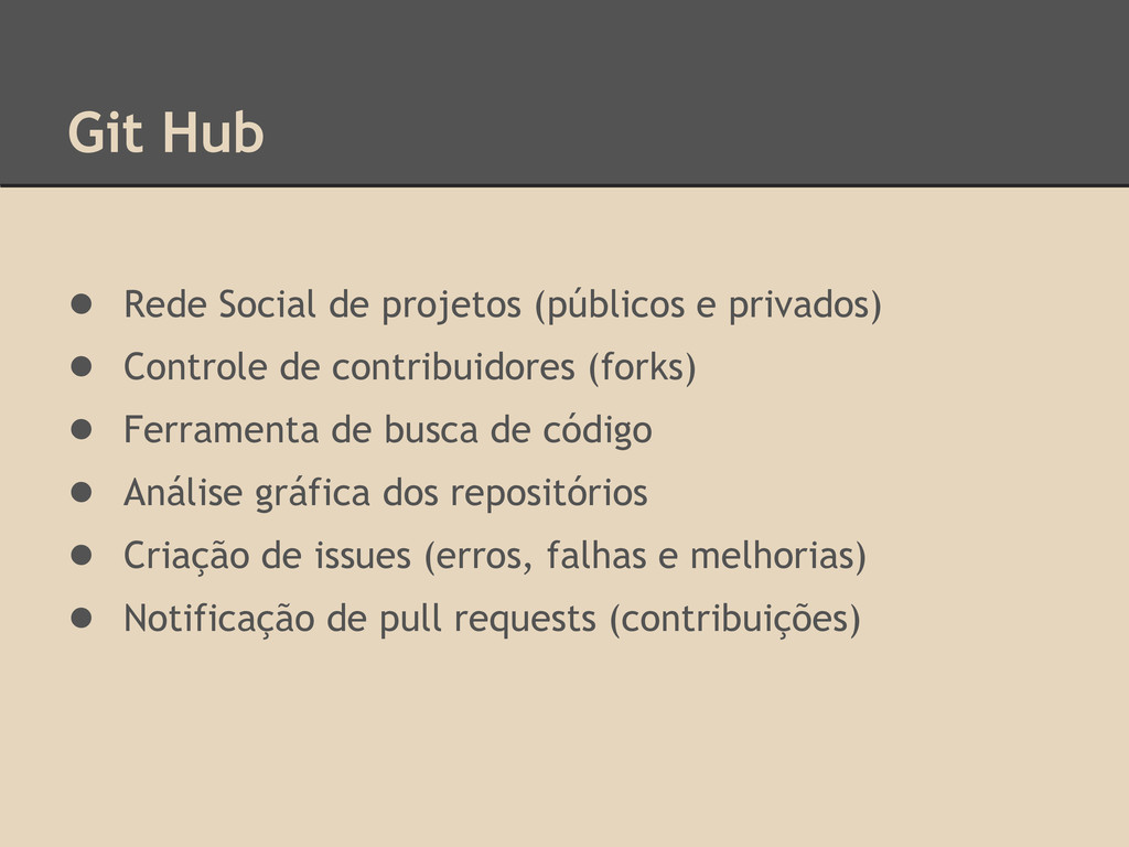 Git Hub ● Rede Social de projetos (públicos e p...