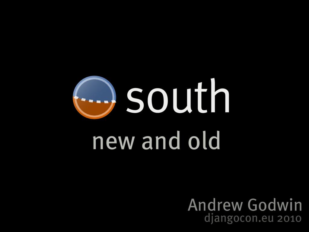 new and old south Andrew Godwin djangocon.eu 20...