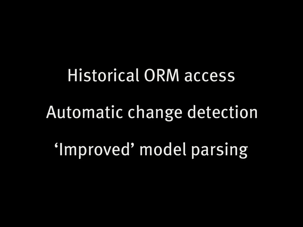 Historical ORM access Automatic change detectio...