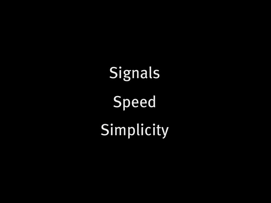 Signals Speed Simplicity