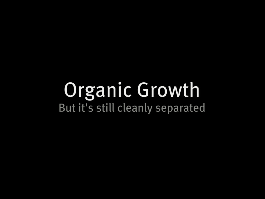 Organic Growth But it's still cleanly separated