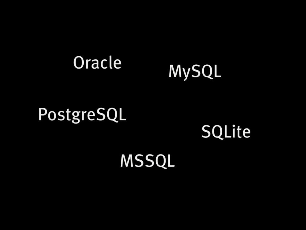 Oracle MySQL PostgreSQL MSSQL SQLite